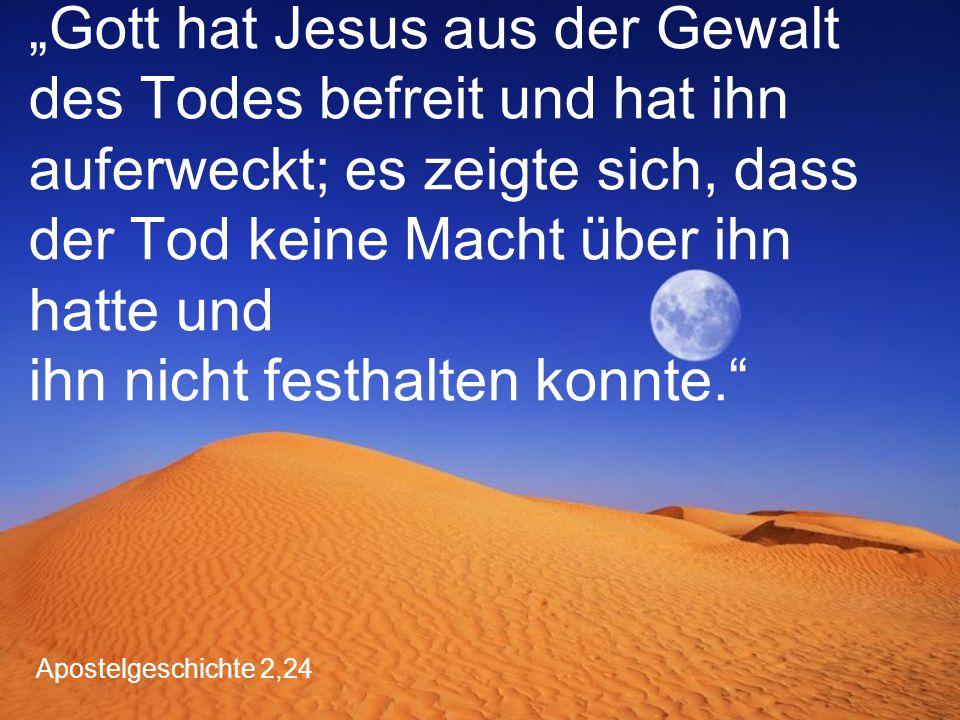 """Apostelgeschichte 2,24 """"Gott hat Jesus aus der Gewalt des Todes befreit und hat ihn auferweckt; es zeigte sich, dass der Tod keine Macht über ihn hatt"""