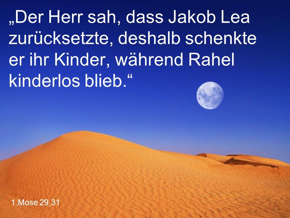 """1.Mose 29,31 """"Der Herr sah, dass Jakob Lea zurücksetzte, deshalb schenkte er ihr Kinder, während Rahel kinderlos blieb."""""""