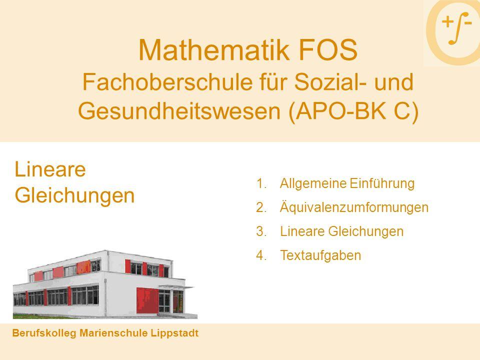 Mathematik FOS Fachoberschule für Sozial- und Gesundheitswesen (APO-BK C) Berufskolleg Marienschule Lippstadt 1.Allgemeine Einführung 2.Äquivalenzumfo