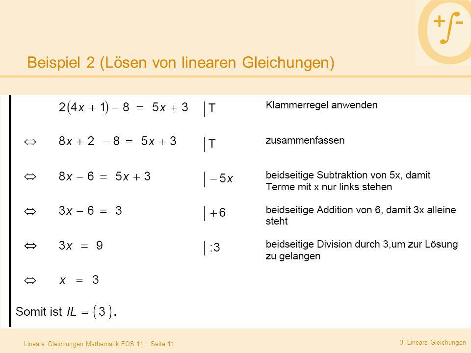 Lineare Gleichungen Mathematik FOS 11 · Seite 11 Beispiel 2 (Lösen von linearen Gleichungen) 3. Lineare Gleichungen Beispiel 1:.