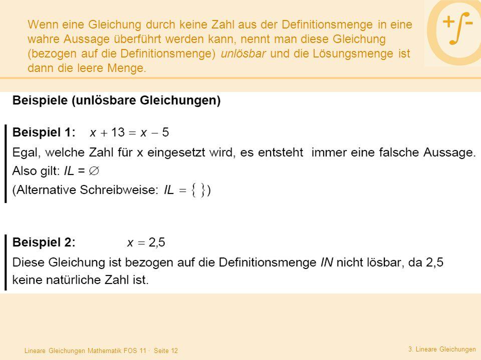 Lineare Gleichungen Mathematik FOS 11 · Seite 12 Wenn eine Gleichung durch keine Zahl aus der Definitionsmenge in eine wahre Aussage überführt werden