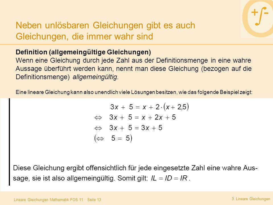 Lineare Gleichungen Mathematik FOS 11 · Seite 13 Neben unlösbaren Gleichungen gibt es auch Gleichungen, die immer wahr sind 3. Lineare Gleichungen Bei