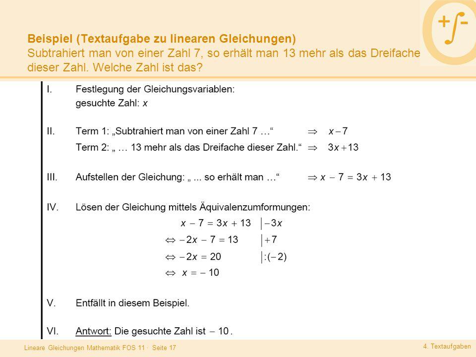 Lineare Gleichungen Mathematik FOS 11 · Seite 17 Beispiel (Textaufgabe zu linearen Gleichungen) Subtrahiert man von einer Zahl 7, so erhält man 13 meh