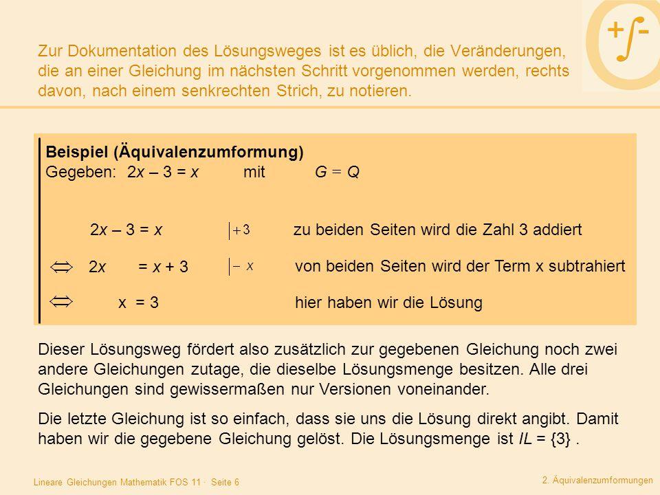 Lineare Gleichungen Mathematik FOS 11 · Seite 17 Beispiel (Textaufgabe zu linearen Gleichungen) Subtrahiert man von einer Zahl 7, so erhält man 13 mehr als das Dreifache dieser Zahl.