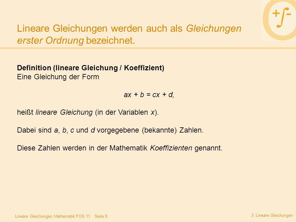 Lineare Gleichungen Mathematik FOS 11 · Seite 8 Lineare Gleichungen werden auch als Gleichungen erster Ordnung bezeichnet. 3. Lineare Gleichungen Beis