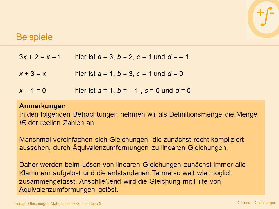 Lineare Gleichungen Mathematik FOS 11 · Seite 9 Beispiele 3. Lineare Gleichungen Beispiel 1:. 3x + 2 = x – 1hier ist a = 3, b = 2, c = 1 und d = – 1 x