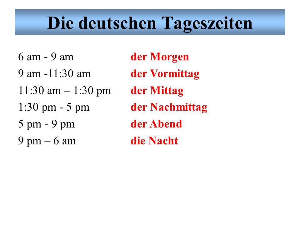 Die deutschen Tageszeiten Partnerarbeit: Übung # 2. Was ist die deutsche Tageszeit? Use the information from the following statements: –Mitte bedeutet