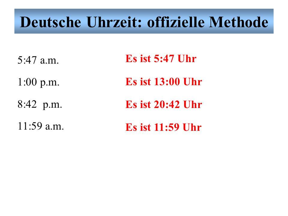 """Deutsche Uhrzeit: offizielle Methode Die Deutschen sagen die Uhrzeit mit zwei Methoden Methode II ist die """"offizielle"""" Methode fast (almost) wie die a"""