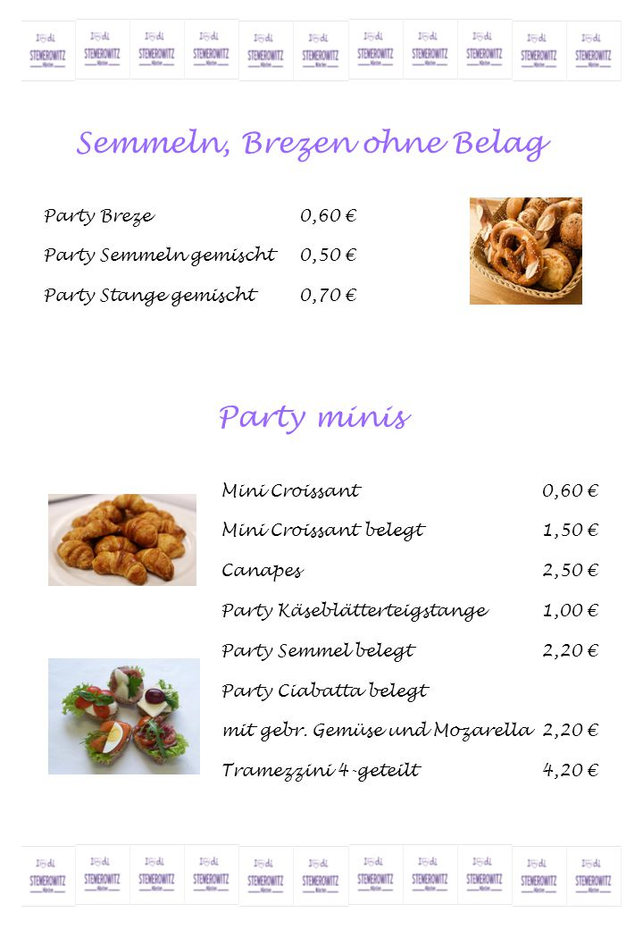 Semmeln, Brezen ohne Belag Party Breze0,60 € Party Semmeln gemischt0,50 € Party Stange gemischt0,70 € Mini Croissant0,60 € Mini Croissant belegt1,50 €