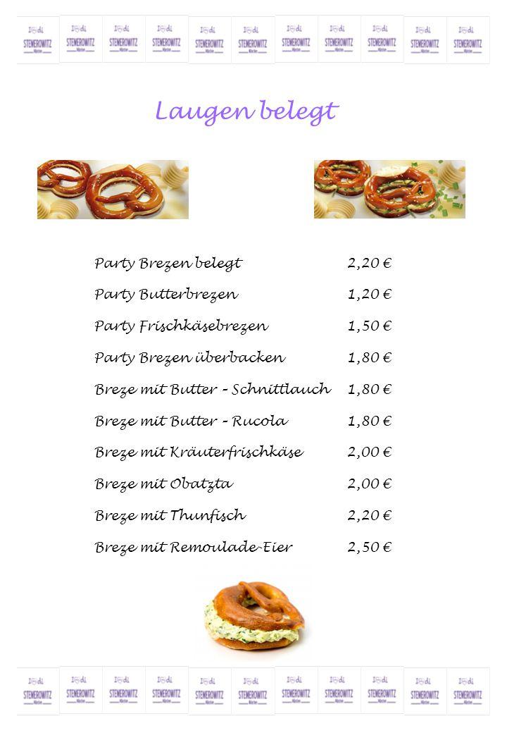 Belegte mit / ohne Deckel Belegte Brote Wurst / Käse2,30 € Belegte Brote mit Deckel2,50 € Belegte halbe Semmeln gem.2,30 € Lachs-Salat Semmel2,90 € Forellenfilet Semmel2,90 € Schnitzel-Salat-Semmel3,80 € Putzenschnitzel-Salat-Semmel3,80 € Frikadellen-Salat-Semmel3,80 € Ciabatta mit Tomate-Mozarella3,20 € Tramezzini 2-geteilt3,80 €