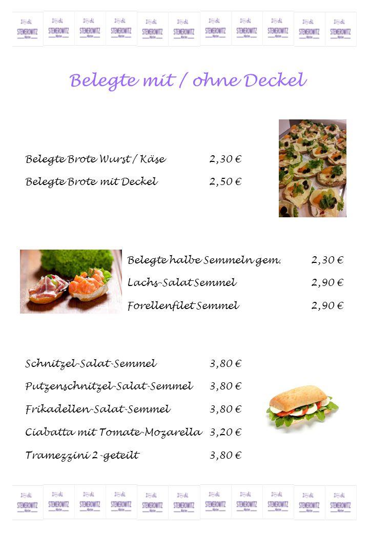Belegte mit / ohne Deckel Belegte Brote Wurst / Käse2,30 € Belegte Brote mit Deckel2,50 € Belegte halbe Semmeln gem.2,30 € Lachs-Salat Semmel2,90 € Fo