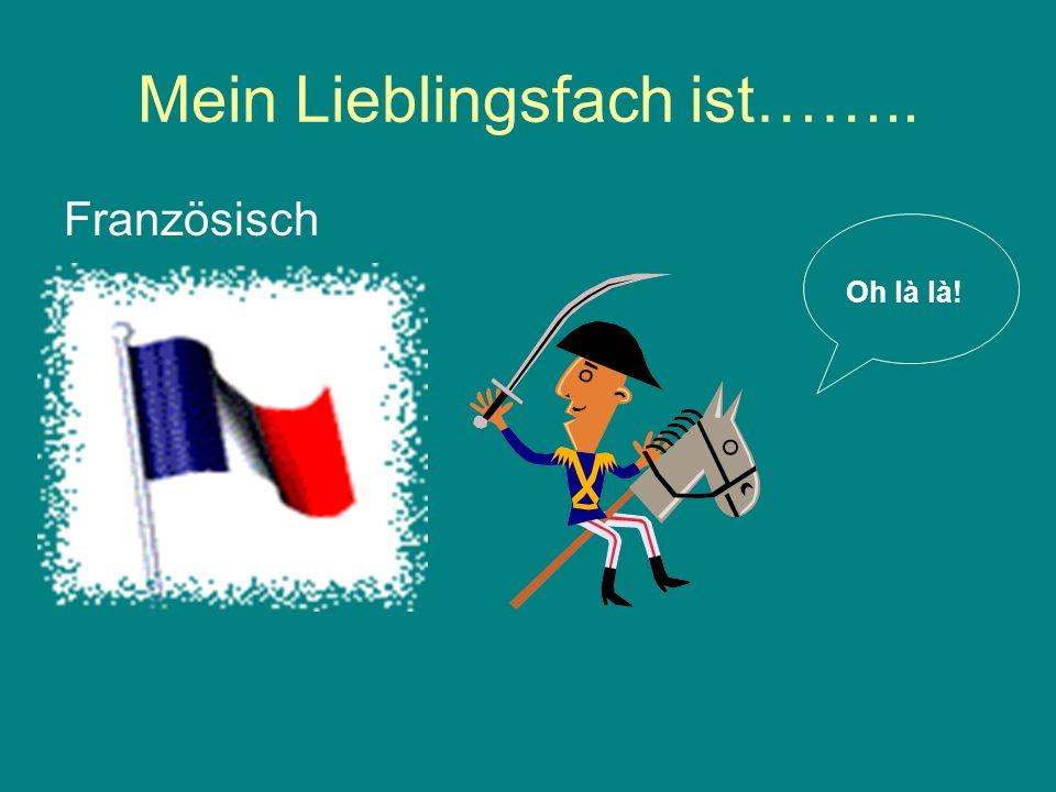Mein Lieblingsfach ist…….. Französisch Oh là là!