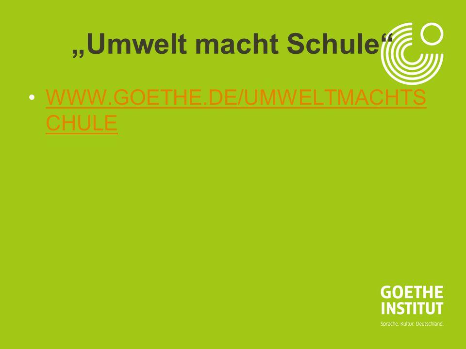 "Seite 11 ""Umwelt macht Schule"" WWW.GOETHE.DE/UMWELTMACHTS CHULEWWW.GOETHE.DE/UMWELTMACHTS CHULE"