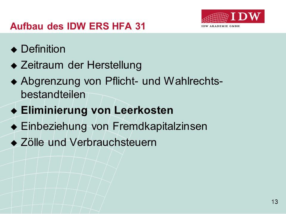 13 Aufbau des IDW ERS HFA 31  Definition  Zeitraum der Herstellung  Abgrenzung von Pflicht- und Wahlrechts- bestandteilen  Eliminierung von Leerko