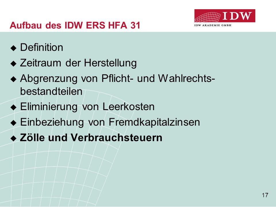 17 Aufbau des IDW ERS HFA 31  Definition  Zeitraum der Herstellung  Abgrenzung von Pflicht- und Wahlrechts- bestandteilen  Eliminierung von Leerko