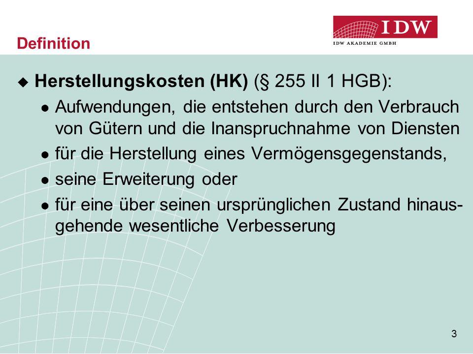 3 Definition  Herstellungskosten (HK) (§ 255 II 1 HGB): Aufwendungen, die entstehen durch den Verbrauch von Gütern und die Inanspruchnahme von Dienst