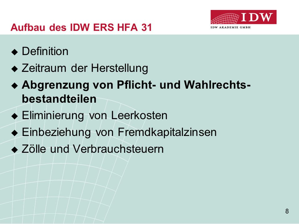 8 Aufbau des IDW ERS HFA 31  Definition  Zeitraum der Herstellung  Abgrenzung von Pflicht- und Wahlrechts- bestandteilen  Eliminierung von Leerkos
