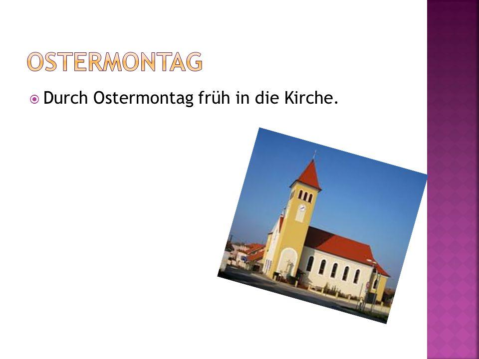  Durch Ostermontag früh in die Kirche.