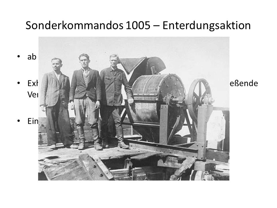 ab 1943 durchgeführte Aktion Exhumierung verschütteter Leichen und anschließende Verbrennung und Zerstampfen der Überreste Einbindung von KZ-Häftlinge