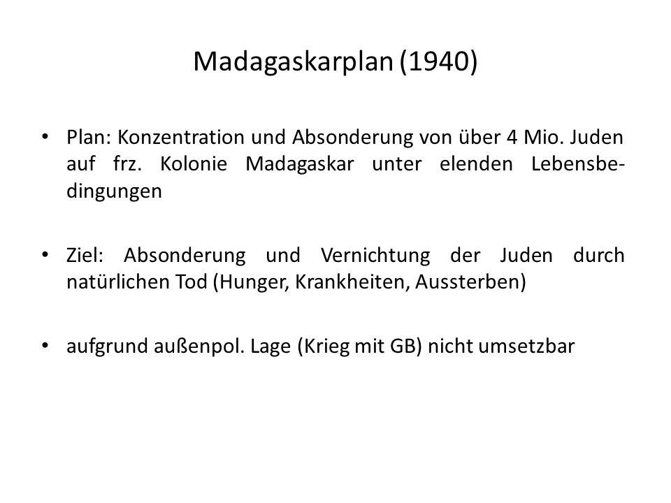 Madagaskarplan (1940) Plan: Konzentration und Absonderung von über 4 Mio. Juden auf frz. Kolonie Madagaskar unter elenden Lebensbe- dingungen Ziel: Ab