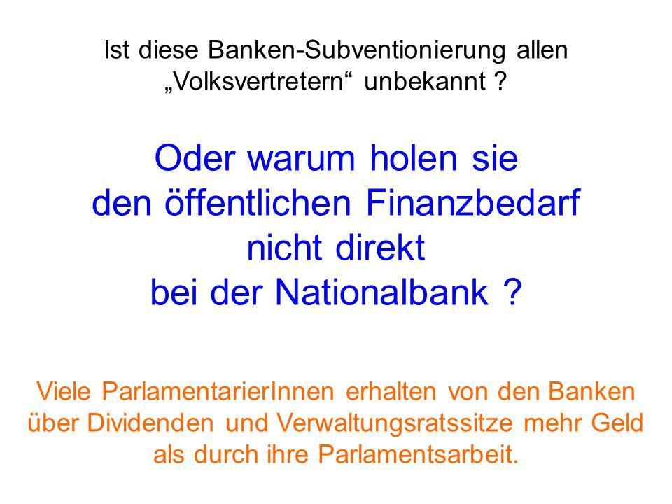 """Oder warum holen sie den öffentlichen Finanzbedarf nicht direkt bei der Nationalbank ? Ist diese Banken-Subventionierung allen """"Volksvertretern"""" unbek"""