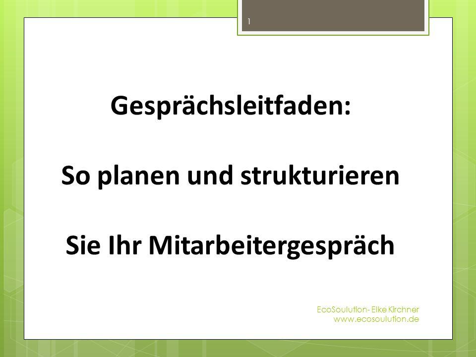 Gesprächsleitfaden: So planen und strukturieren Sie Ihr Mitarbeitergespräch EcoSoulution- Elke Kirchner www.ecosoulution.de 1