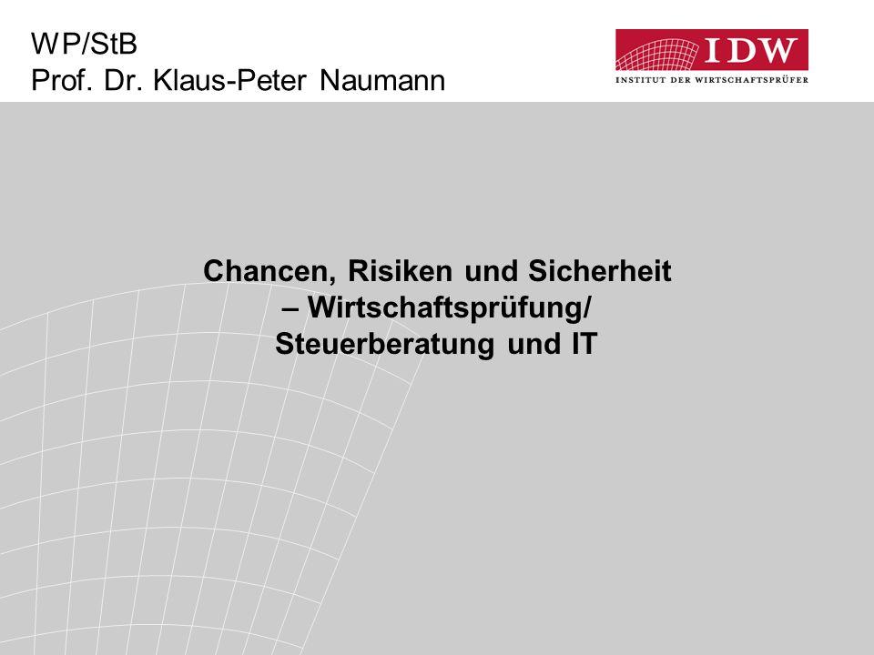 Chancen, Risiken und Sicherheit – Wirtschaftsprüfung/ Steuerberatung und IT WP/StB Prof. Dr. Klaus-Peter Naumann
