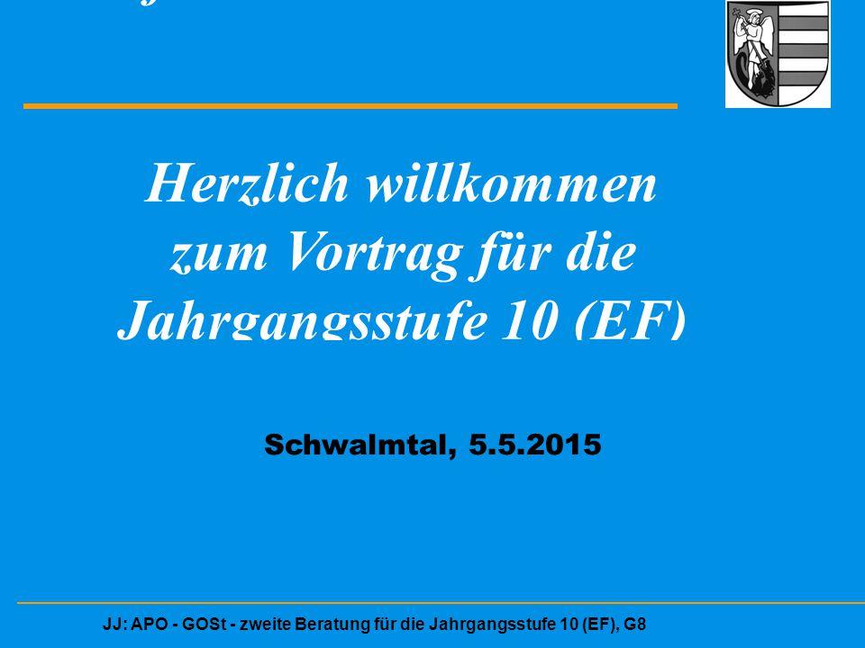 JJ: APO - GOSt - zweite Beratung für die Jahrgangsstufe 10 (EF), G8 Herzlich willkommen zur Informationsveranstaltun Herzlich willkommen zum Vortrag für die Jahrgangsstufe 10 (EF) Schwalmtal, 05.05.2015 Schwalmtal, 5.5.2015