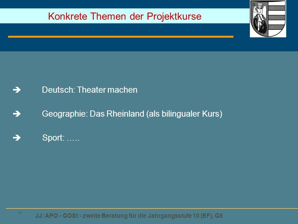 JJ: APO - GOSt - zweite Beratung für die Jahrgangsstufe 10 (EF), G8 16  Deutsch: Theater machen  Geographie: Das Rheinland (als bilingualer Kurs)  Sport: …..