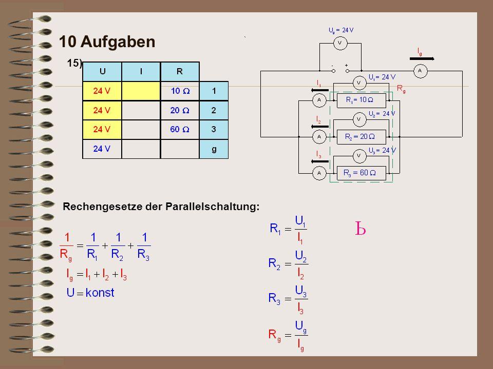 15) 10 Aufgaben Drei Widerstände (10 Ohm, 20 Ohm, 60 Ohm) liegen parallel zu- einander an 24 Volt an.