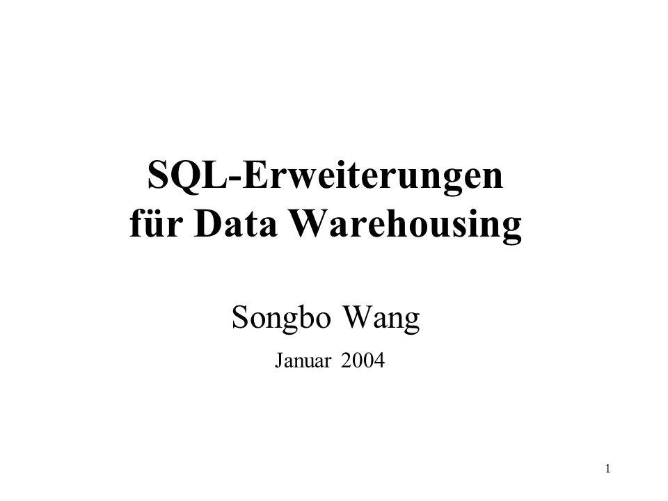 1 SQL-Erweiterungen für Data Warehousing Songbo Wang Januar 2004