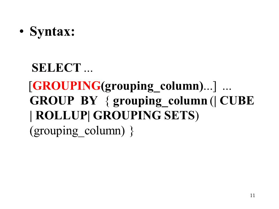 11 Syntax: SELECT... [GROUPING(grouping_column)...]...