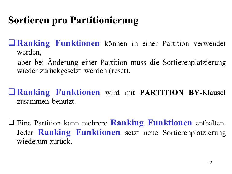 42 Sortieren pro Partitionierung  Ranking Funktionen können in einer Partition verwendet werden, aber bei Änderung einer Partition muss die Sortieren