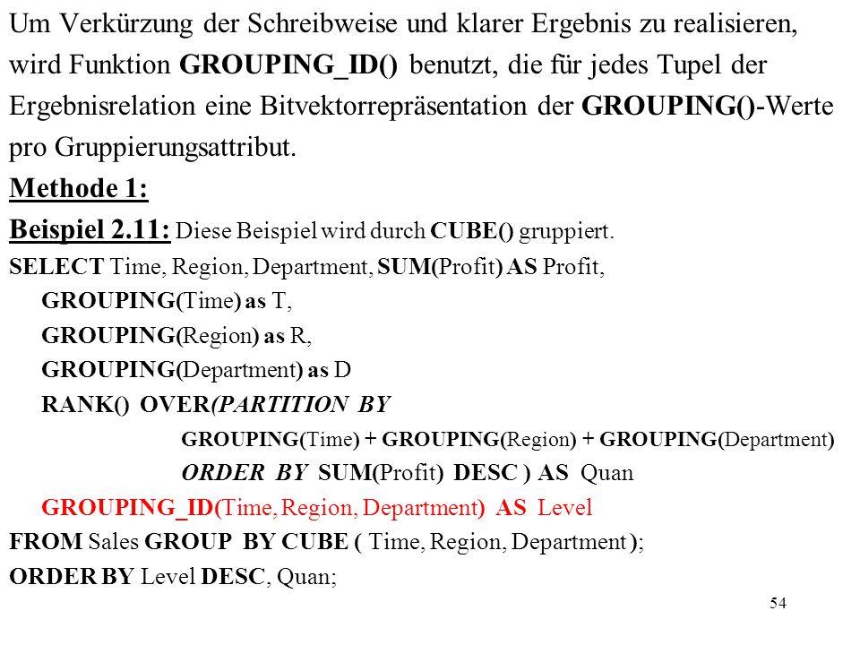 54 Um Verkürzung der Schreibweise und klarer Ergebnis zu realisieren, wird Funktion GROUPING_ID() benutzt, die für jedes Tupel der Ergebnisrelation ei