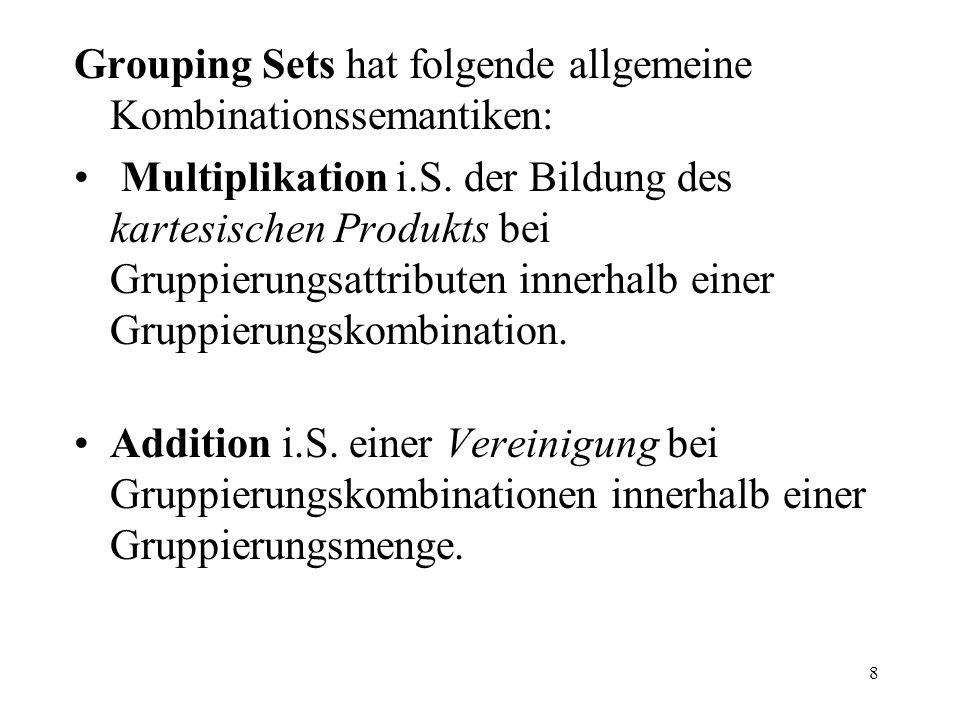 8 Grouping Sets hat folgende allgemeine Kombinationssemantiken: Multiplikation i.S.