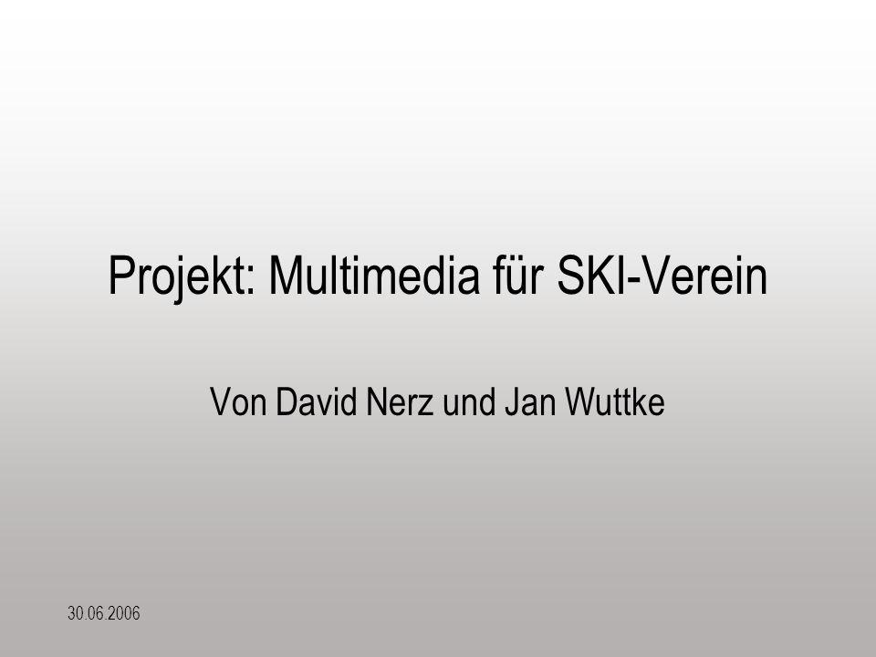 30.06.2006 Projekt: Multimedia für SKI-Verein Von David Nerz und Jan Wuttke