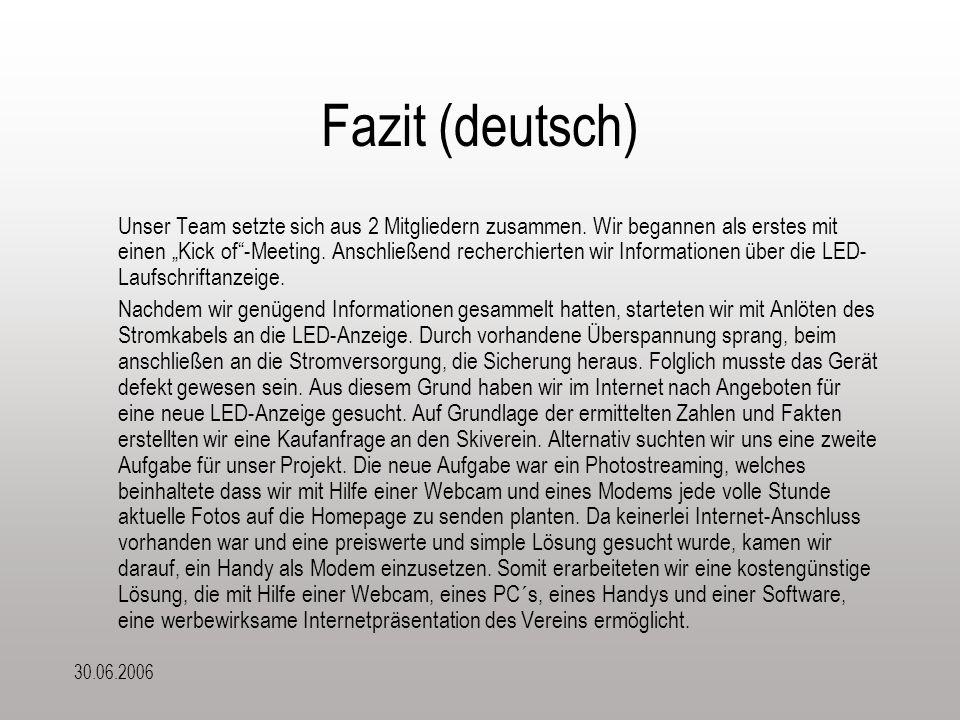 """30.06.2006 Fazit (deutsch) Unser Team setzte sich aus 2 Mitgliedern zusammen. Wir begannen als erstes mit einen """"Kick of""""-Meeting. Anschließend recher"""