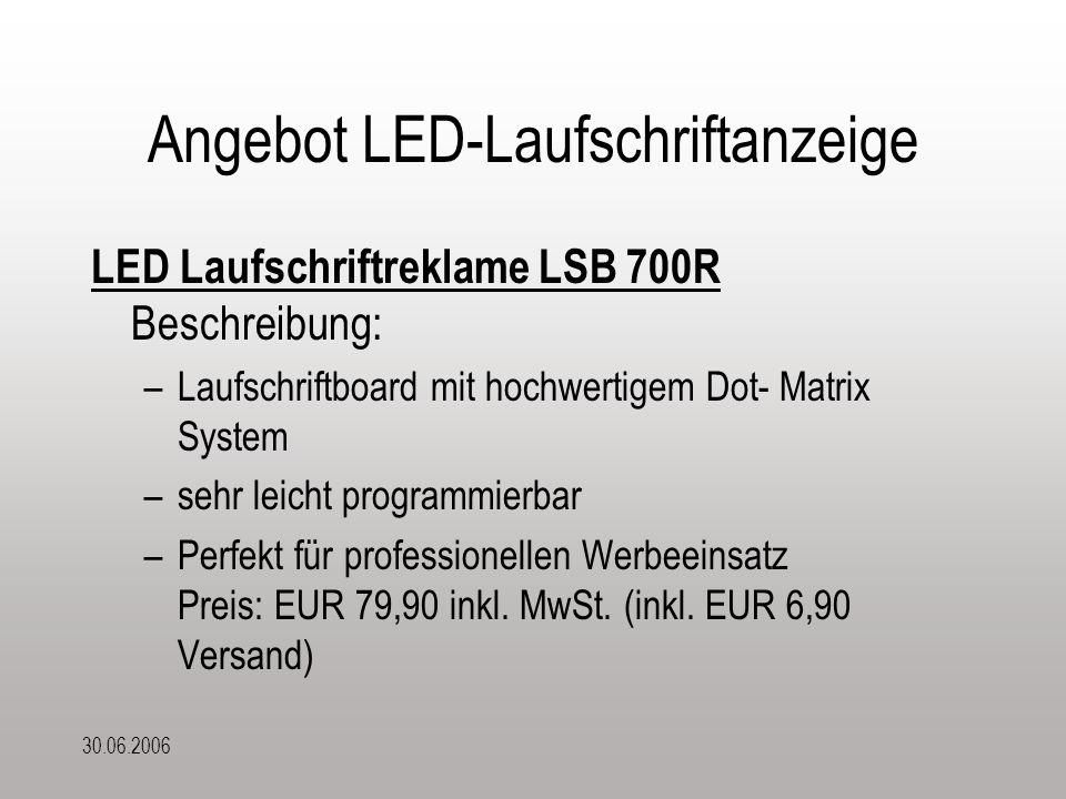 30.06.2006 Angebot LED-Laufschriftanzeige LED Laufschriftreklame LSB 700R Beschreibung: –Laufschriftboard mit hochwertigem Dot- Matrix System –sehr le