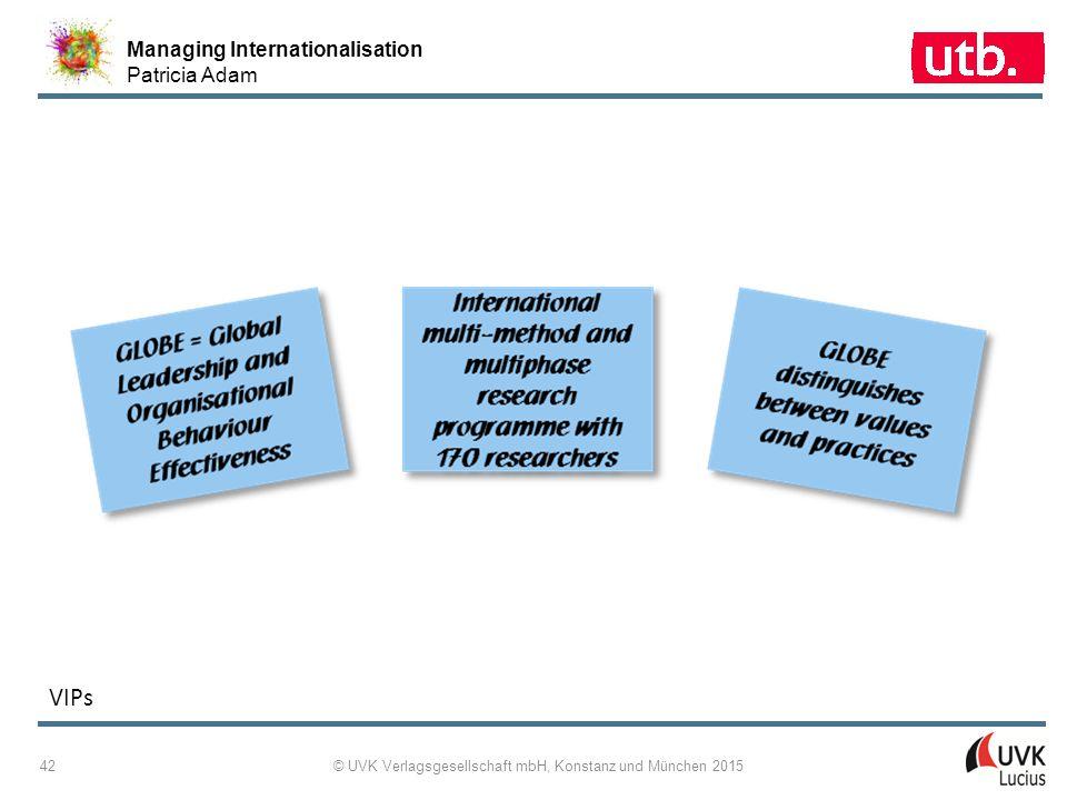 Managing Internationalisation Patricia Adam © UVK Verlagsgesellschaft mbH, Konstanz und München 2015 42 VIPs