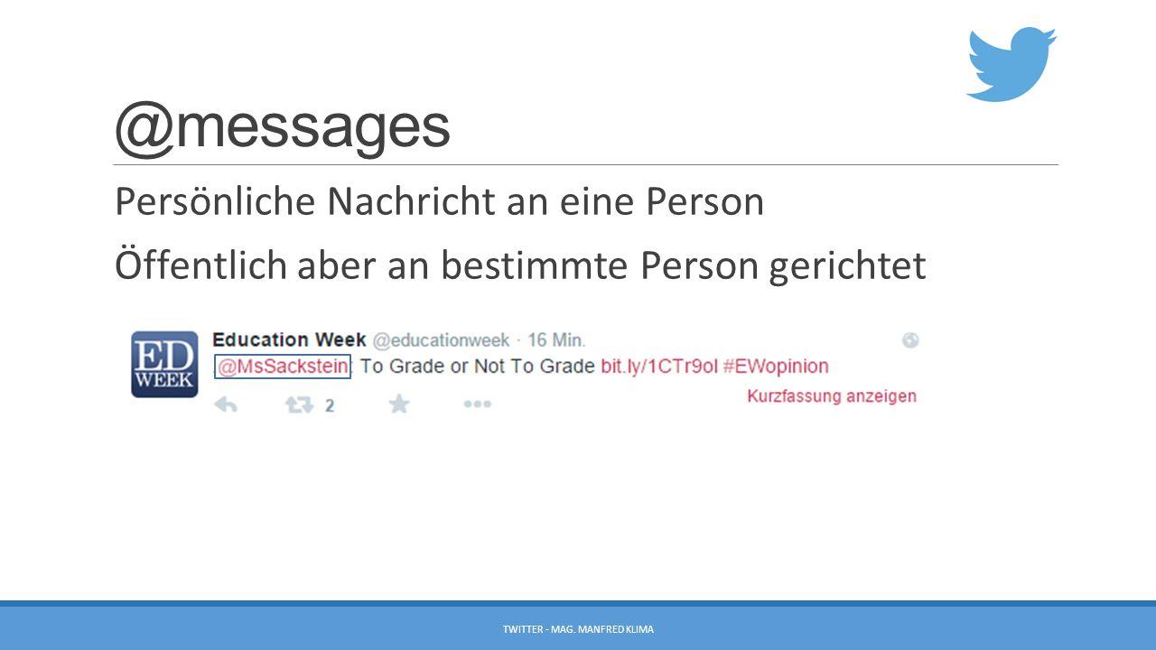 @messages Persönliche Nachricht an eine Person Öffentlich aber an bestimmte Person gerichtet TWITTER - MAG. MANFRED KLIMA