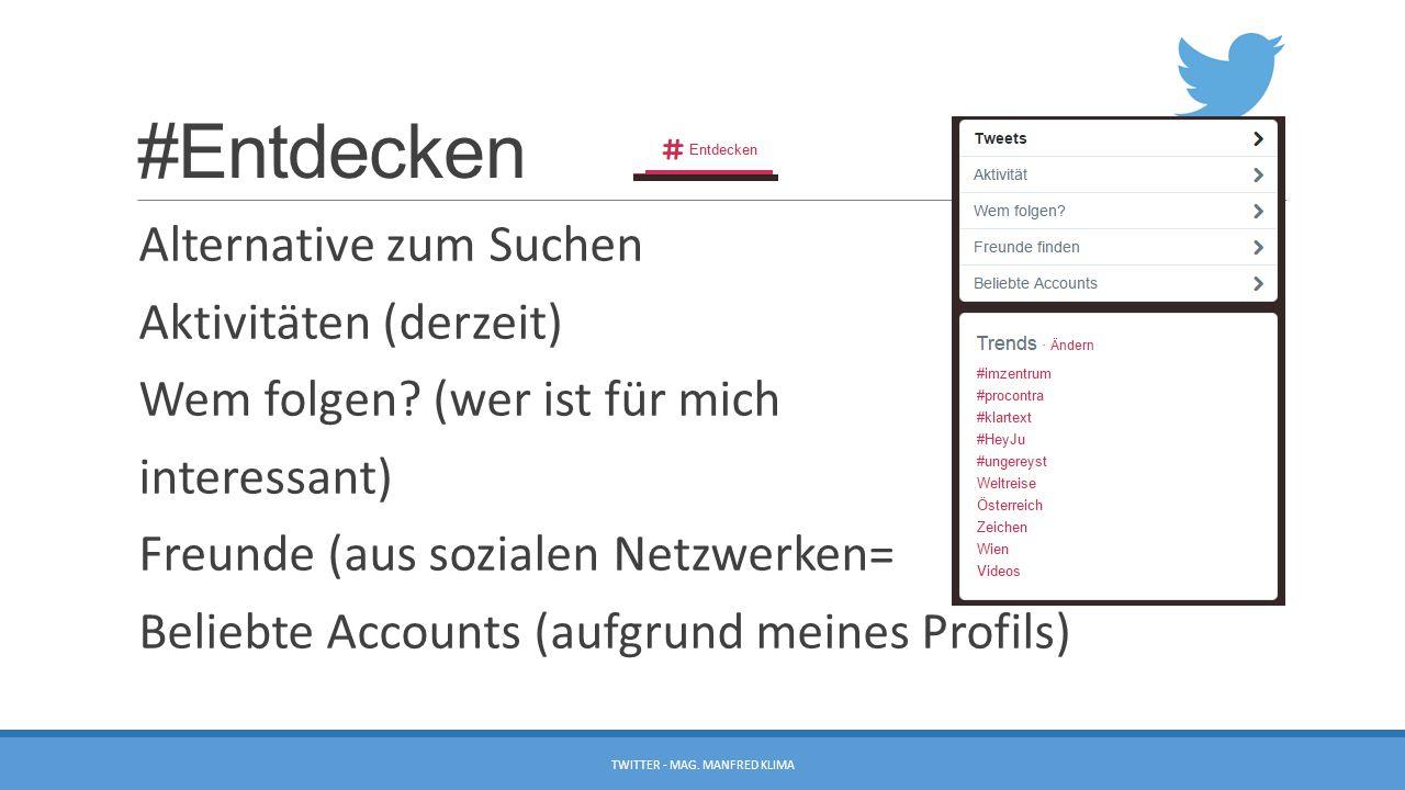 #Entdecken Alternative zum Suchen Aktivitäten (derzeit) Wem folgen? (wer ist für mich interessant) Freunde (aus sozialen Netzwerken= Beliebte Accounts