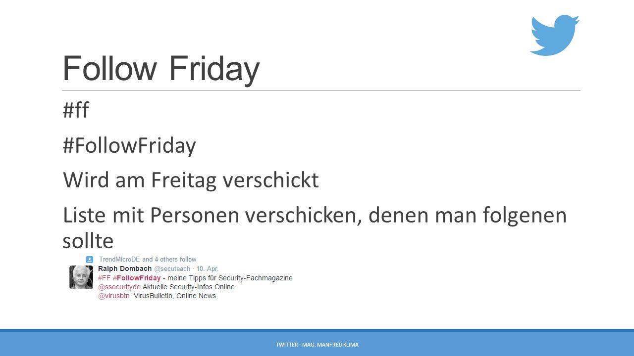 Follow Friday #ff #FollowFriday Wird am Freitag verschickt Liste mit Personen verschicken, denen man folgenen sollte TWITTER - MAG. MANFRED KLIMA