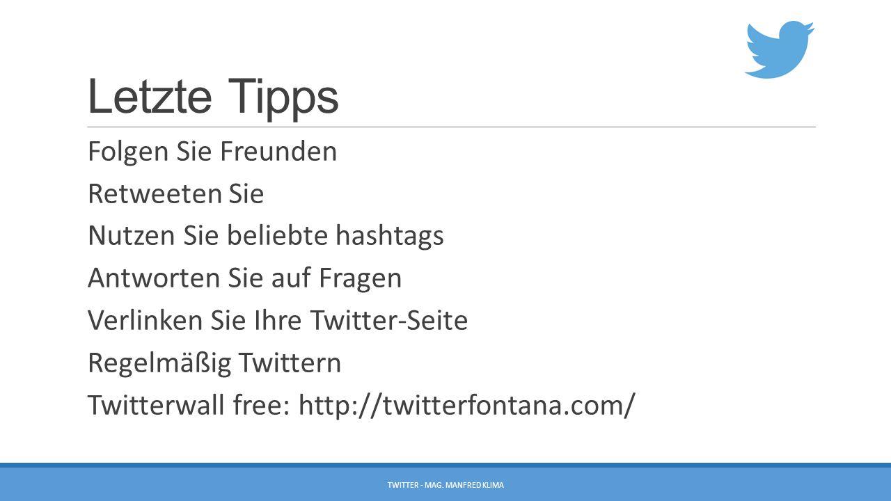 Letzte Tipps Folgen Sie Freunden Retweeten Sie Nutzen Sie beliebte hashtags Antworten Sie auf Fragen Verlinken Sie Ihre Twitter-Seite Regelmäßig Twitt