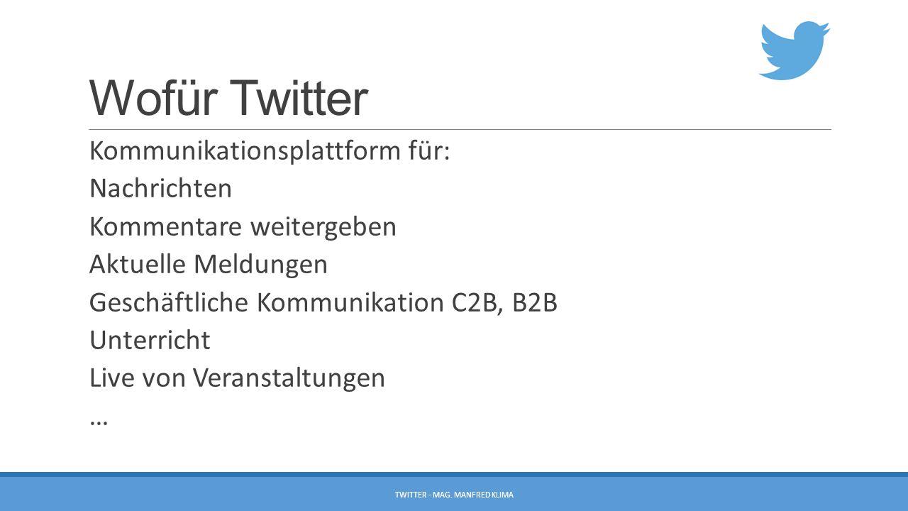 Wofür Twitter Kommunikationsplattform für: Nachrichten Kommentare weitergeben Aktuelle Meldungen Geschäftliche Kommunikation C2B, B2B Unterricht Live