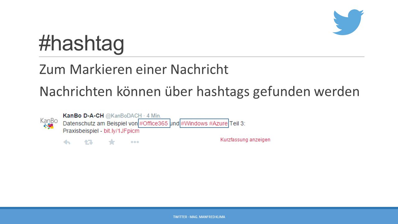 #hashtag Zum Markieren einer Nachricht Nachrichten können über hashtags gefunden werden TWITTER - MAG. MANFRED KLIMA