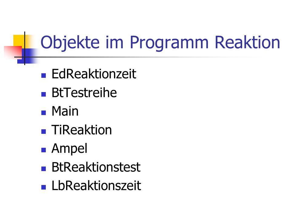 Objekte im Programm Reaktion EdReaktionzeit BtTestreihe Main TiReaktion Ampel BtReaktionstest LbReaktionszeit