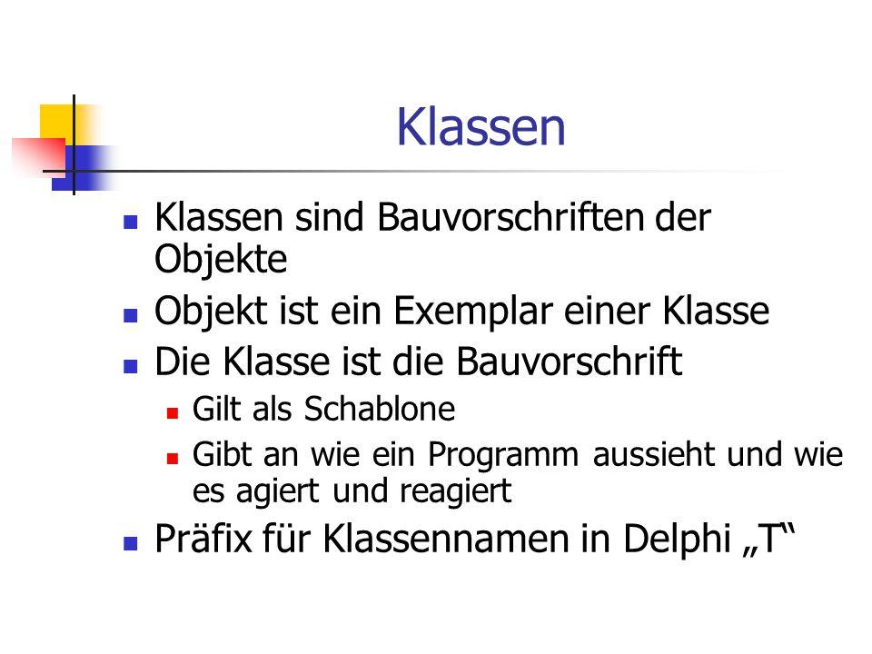 """Klassen Klassen sind Bauvorschriften der Objekte Objekt ist ein Exemplar einer Klasse Die Klasse ist die Bauvorschrift Gilt als Schablone Gibt an wie ein Programm aussieht und wie es agiert und reagiert Präfix für Klassennamen in Delphi """"T"""