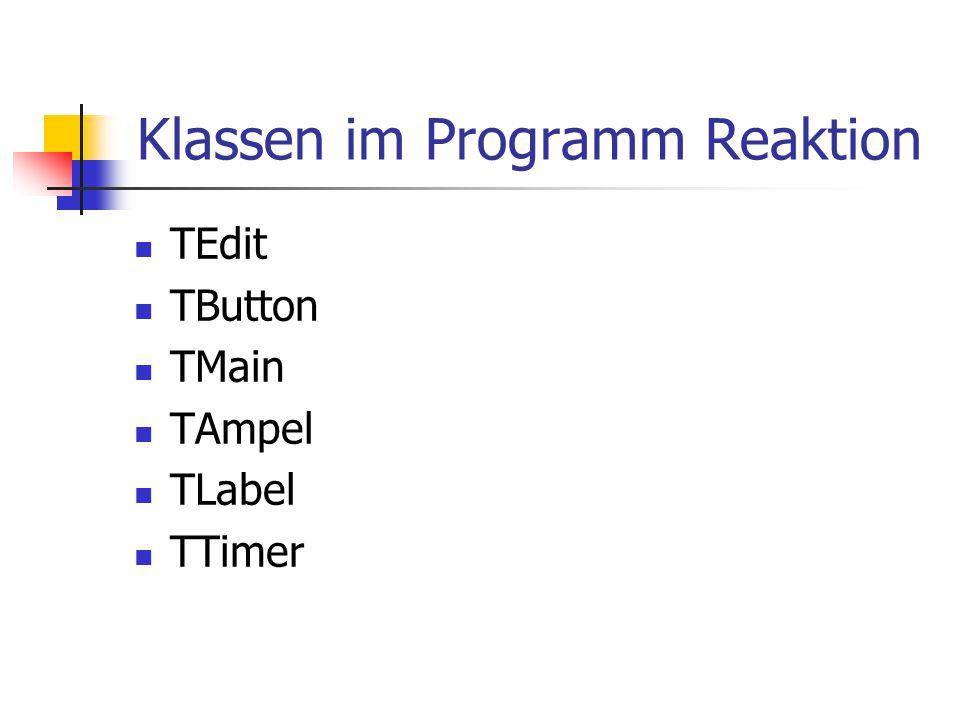 Klassen im Programm Reaktion TEdit TButton TMain TAmpel TLabel TTimer