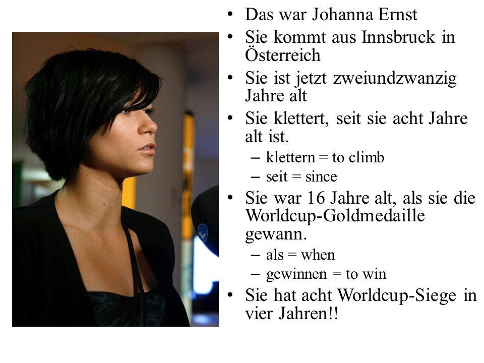 Das war Johanna Ernst Sie kommt aus Innsbruck in Österreich Sie ist jetzt zweiundzwanzig Jahre alt Sie klettert, seit sie acht Jahre alt ist. – klette