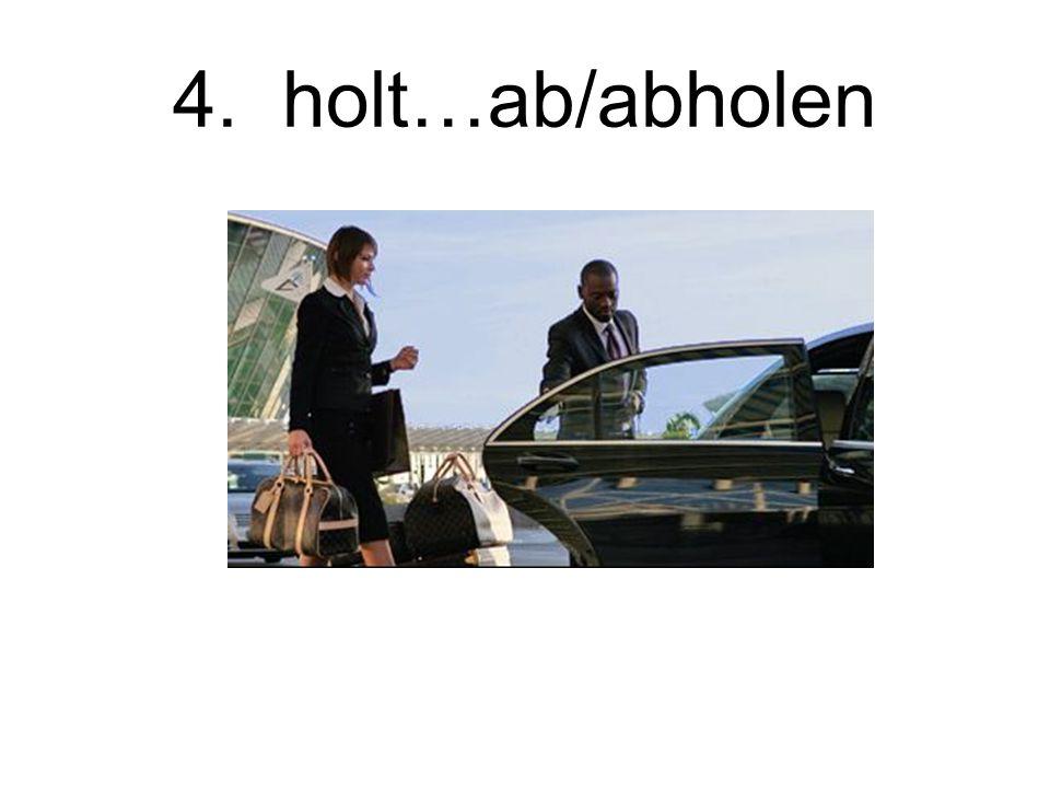 4. holt…ab/abholen